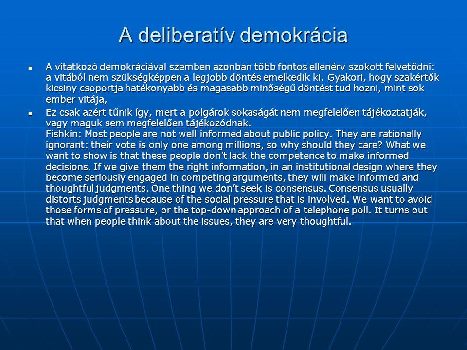 A deliberatív demokrácia A vitatkozó demokráciával szemben azonban több fontos ellenérv szokott felvetődni: a vitából nem szükségképpen a legjobb döntés emelkedik ki.
