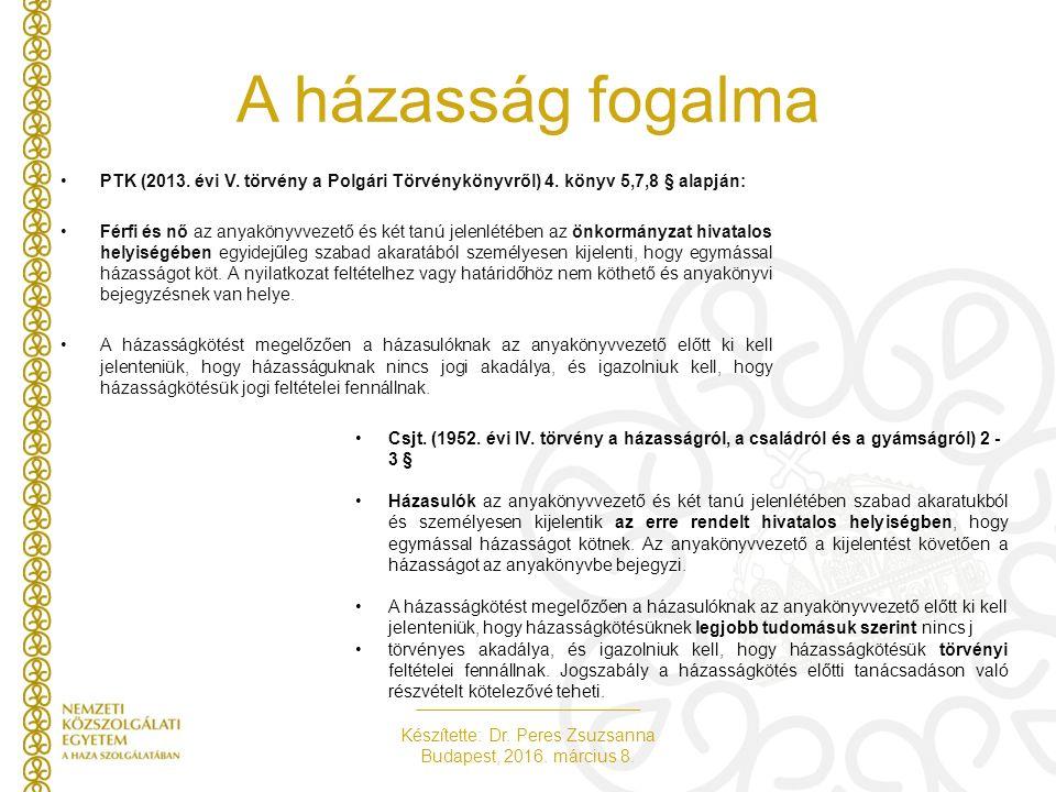 Készítette: Dr. Peres Zsuzsanna Budapest, 2016. március 8. A házasság fogalma PTK (2013. évi V. törvény a Polgári Törvénykönyvről) 4. könyv 5,7,8 § al