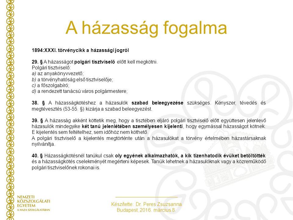 Készítette: Dr. Peres Zsuzsanna Budapest, 2016. március 8. A házasság fogalma 1894:XXXI. törvénycikk a házassági jogról 29. § A házasságot polgári tis
