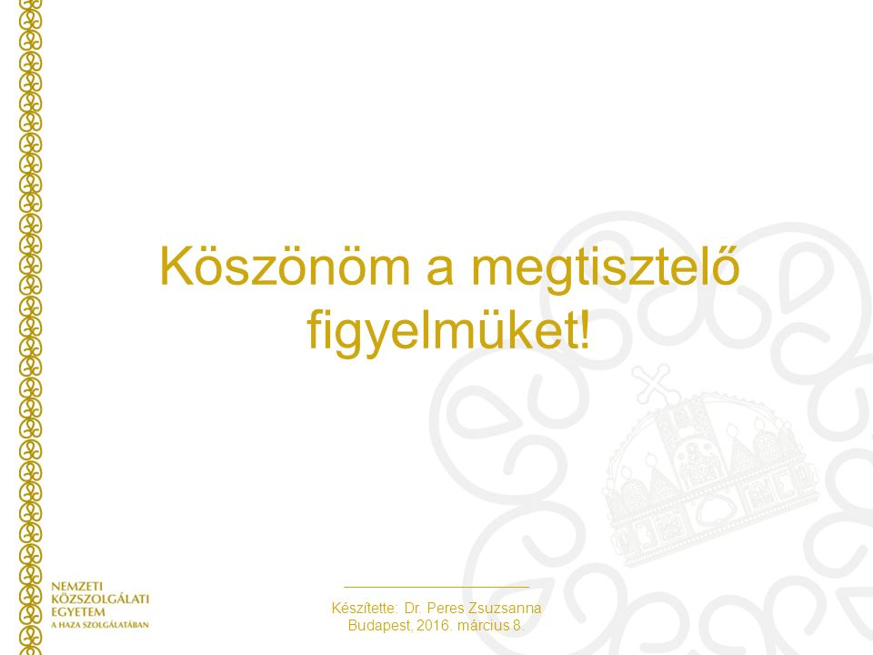 Készítette: Dr. Peres Zsuzsanna Budapest, 2016. március 8. Köszönöm a megtisztelő figyelmüket!