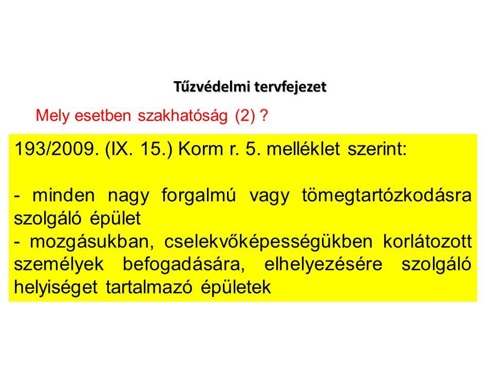 Tűzvédelmi tervfejezet 193/2009. (IX. 15.) Korm r. 5. melléklet szerint: - minden nagy forgalmú vagy tömegtartózkodásra szolgáló épület - mozgásukban,