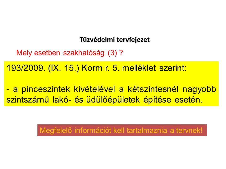 Tűzvédelmi tervfejezet 193/2009. (IX. 15.) Korm r. 5. melléklet szerint: - a pinceszintek kivételével a kétszintesnél nagyobb szintszámú lakó- és üdül