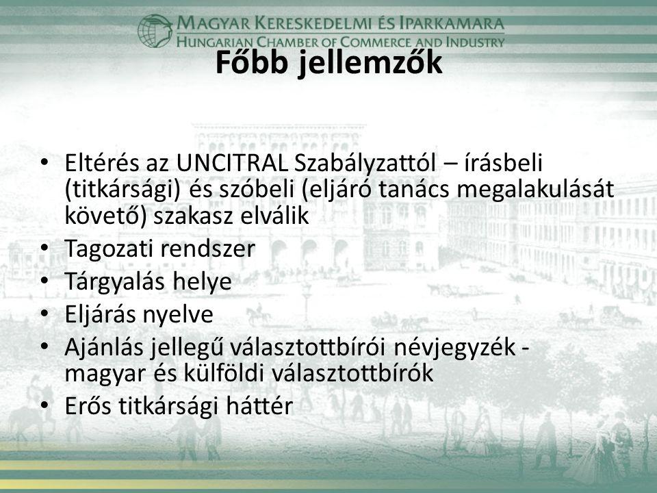 Főbb jellemzők Eltérés az UNCITRAL Szabályzattól – írásbeli (titkársági) és szóbeli (eljáró tanács megalakulását követő) szakasz elválik Tagozati rendszer Tárgyalás helye Eljárás nyelve Ajánlás jellegű választottbírói névjegyzék - magyar és külföldi választottbírók Erős titkársági háttér