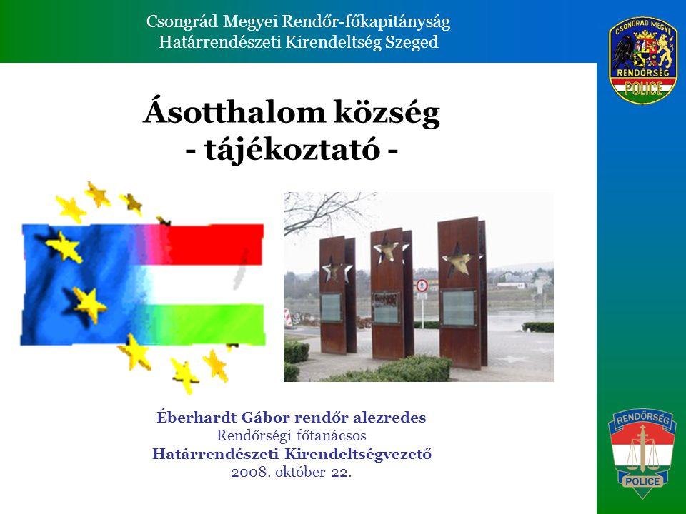 Csongrád Megyei Rendőr-főkapitányság Határrendészeti Kirendeltség Szeged Csongrád Megyei Rendőr-főkapitányság Határrendészeti Kirendeltség Szeged Magyarország helye az Európai Unióban 2,25% Népesség: 10 106 000 Terület: 93 030 km 2 2,07%