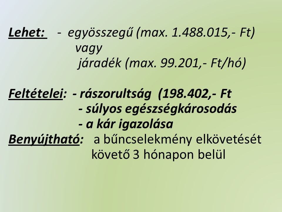 Lehet: - egyösszegű (max. 1.488.015,- Ft) vagy járadék (max.