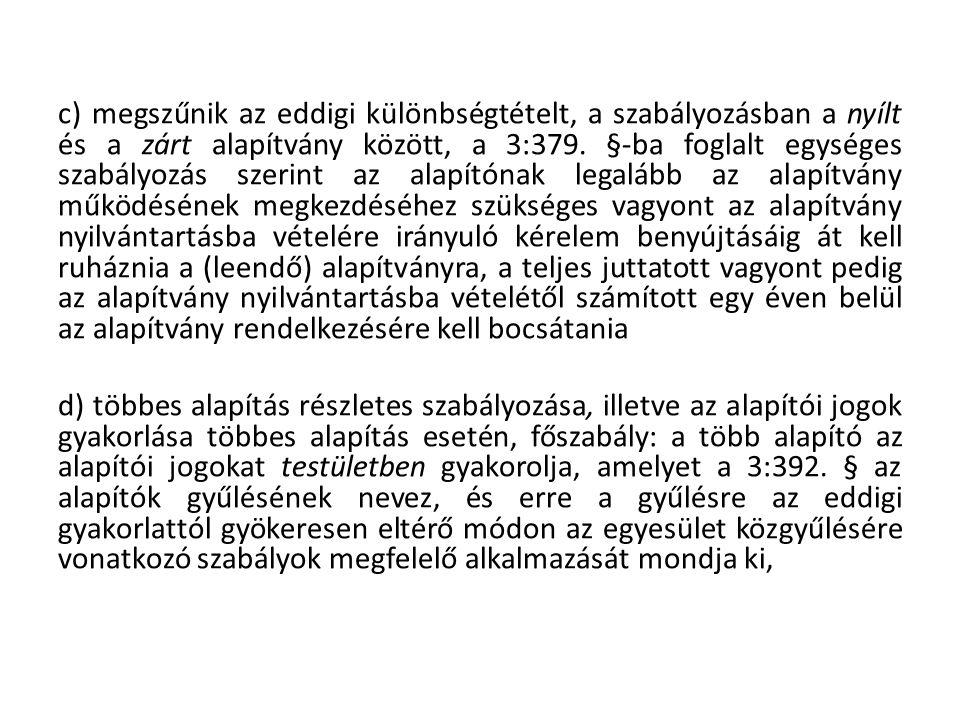 c) megszűnik az eddigi különbségtételt, a szabályozásban a nyílt és a zárt alapítvány között, a 3:379.
