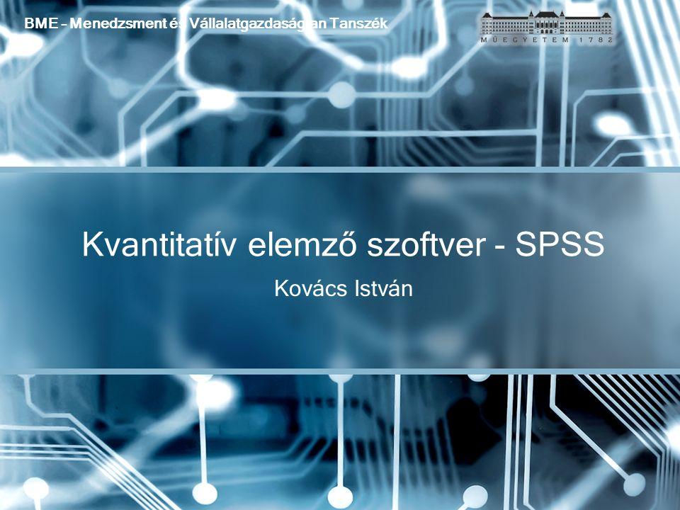 Kovács István Kvantitatív elemző szoftver - SPSS BME – Menedzsment és Vállalatgazdaságtan Tanszék