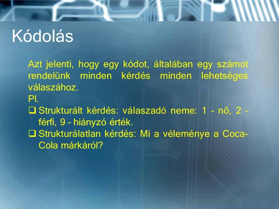 Kódolás Azt jelenti, hogy egy kódot, általában egy számot rendelünk minden kérdés minden lehetséges válaszához.