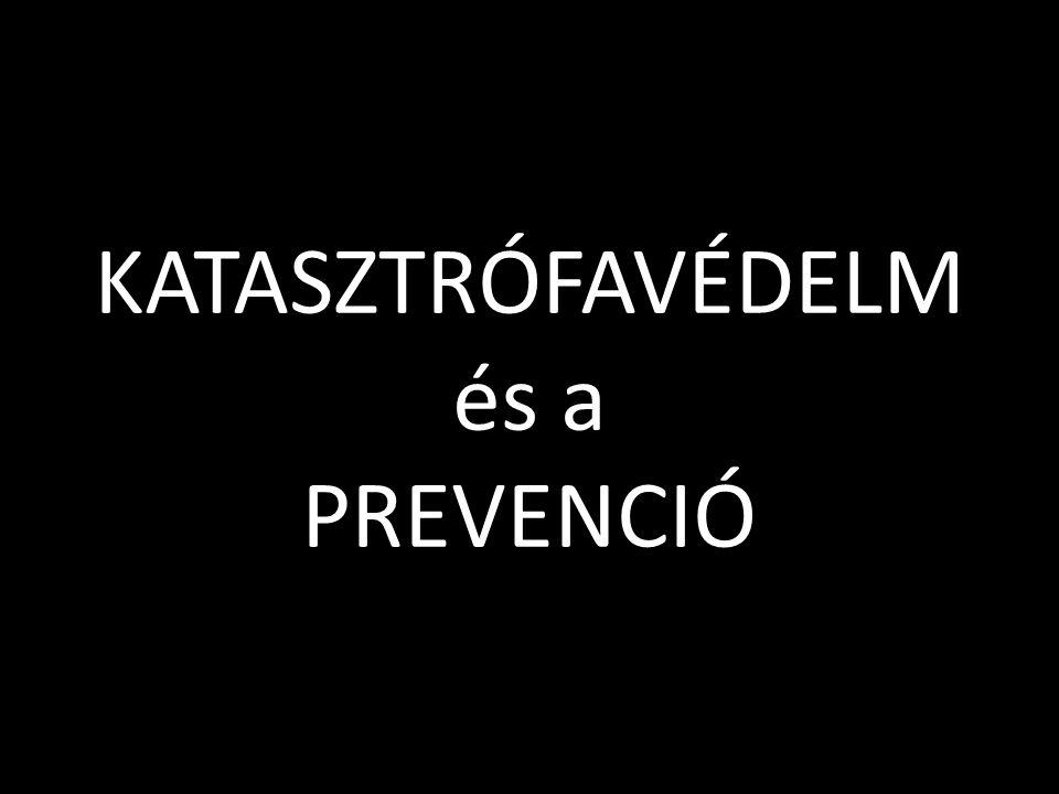 KATASZTRÓFAVÉDELM és a PREVENCIÓ