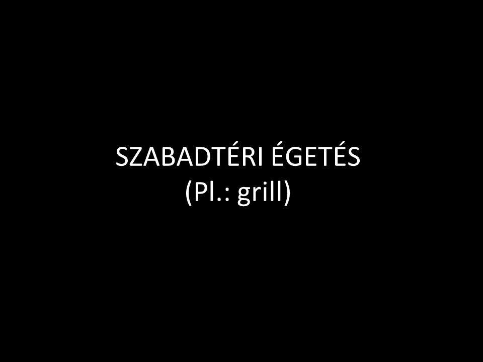SZABADTÉRI ÉGETÉS (Pl.: grill)
