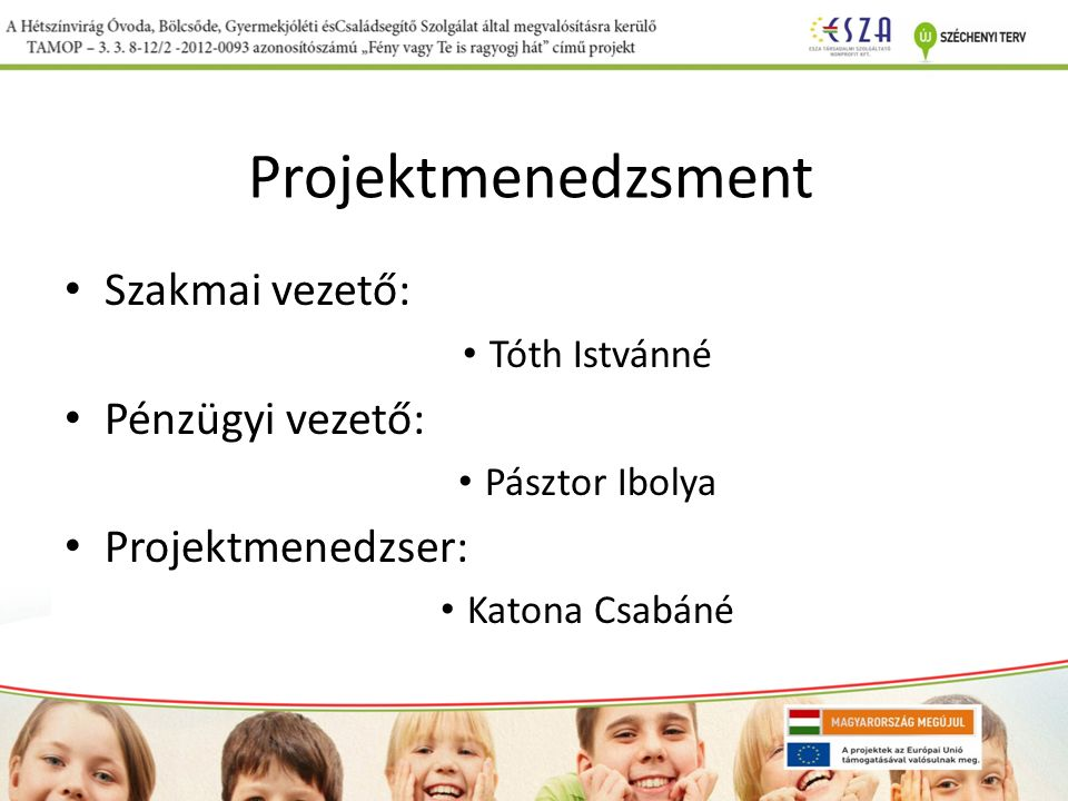 Projektmenedzsment Szakmai vezető: Tóth Istvánné Pénzügyi vezető: Pásztor Ibolya Projektmenedzser: Katona Csabáné