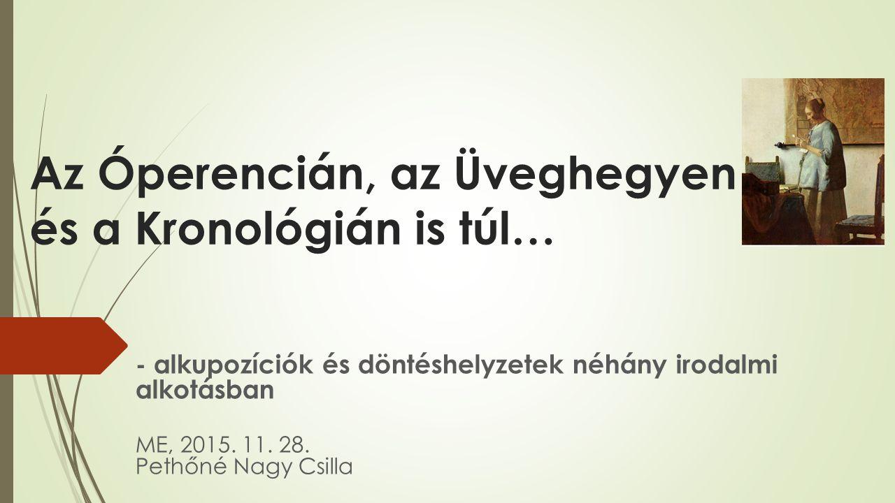 Az Óperencián, az Üveghegyen és a Kronológián is túl… - alkupozíciók és döntéshelyzetek néhány irodalmi alkotásban ME, 2015.
