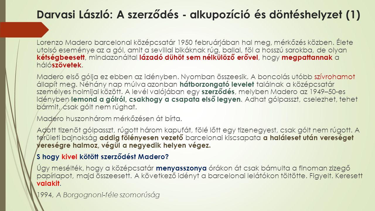 Darvasi László: A szerződés - alkupozíció és döntéshelyzet (1) Lorenzo Madero barcelonai középcsatár 1950 februárjában hal meg, mérkőzés közben. Élete