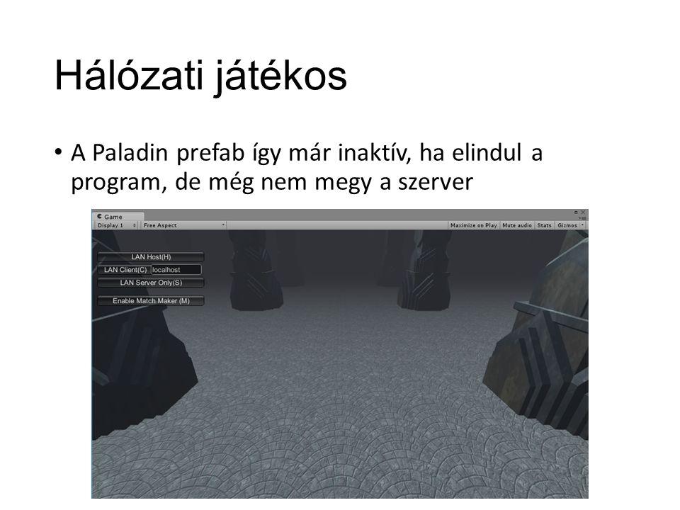Hálózati játékos A Paladin prefab így már inaktív, ha elindul a program, de még nem megy a szerver