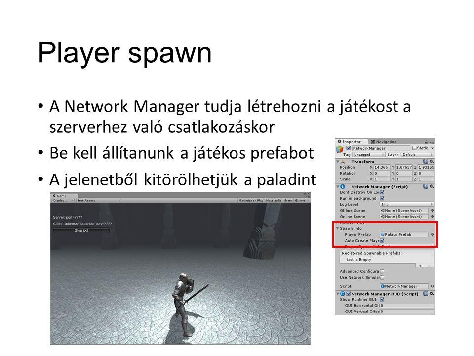 Player spawn A Network Manager tudja létrehozni a játékost a szerverhez való csatlakozáskor Be kell állítanunk a játékos prefabot A jelenetből kitörölhetjük a paladint