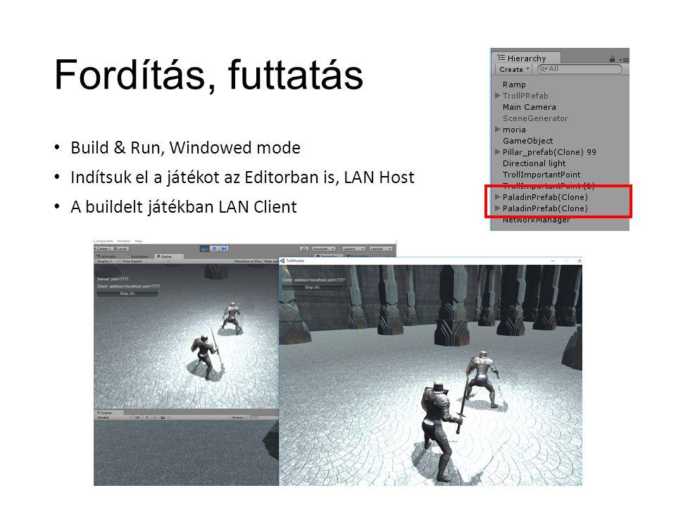 Fordítás, futtatás Build & Run, Windowed mode Indítsuk el a játékot az Editorban is, LAN Host A buildelt játékban LAN Client