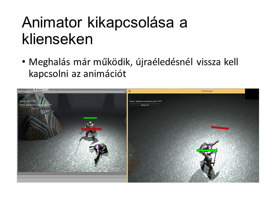 Animator kikapcsolása a klienseken Meghalás már működik, újraéledésnél vissza kell kapcsolni az animációt