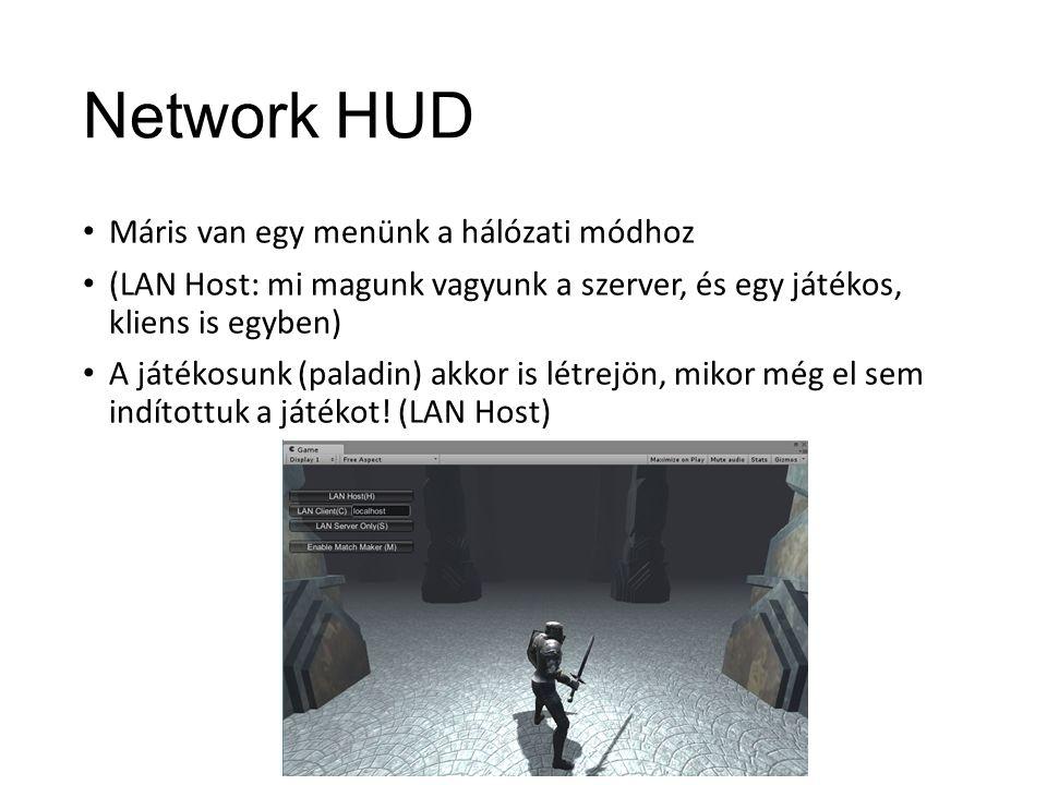 Network HUD Máris van egy menünk a hálózati módhoz (LAN Host: mi magunk vagyunk a szerver, és egy játékos, kliens is egyben) A játékosunk (paladin) akkor is létrejön, mikor még el sem indítottuk a játékot.