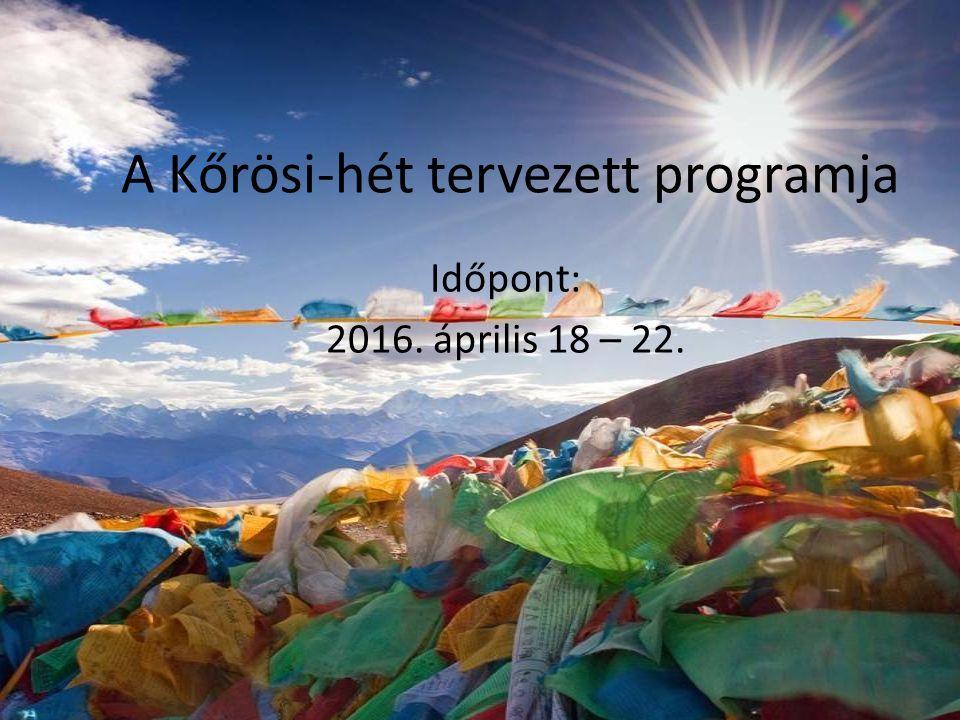 A Kőrösi-hét tervezett programja Időpont: 2016. április 18 – 22.