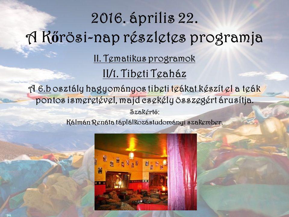 II. Tematikus programok II/1. Tibeti Teaház A 6.b osztály hagyományos tibeti teákat készít el a teák pontos ismeretével, majd csekély összegért árusít