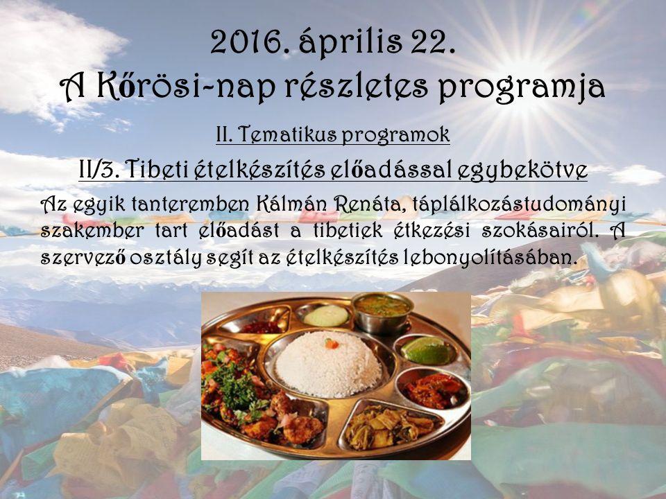 2016. április 22. A K ő rösi-nap részletes programja II. Tematikus programok II/3. Tibeti ételkészítés el ő adással egybekötve Az egyik tanteremben Ká