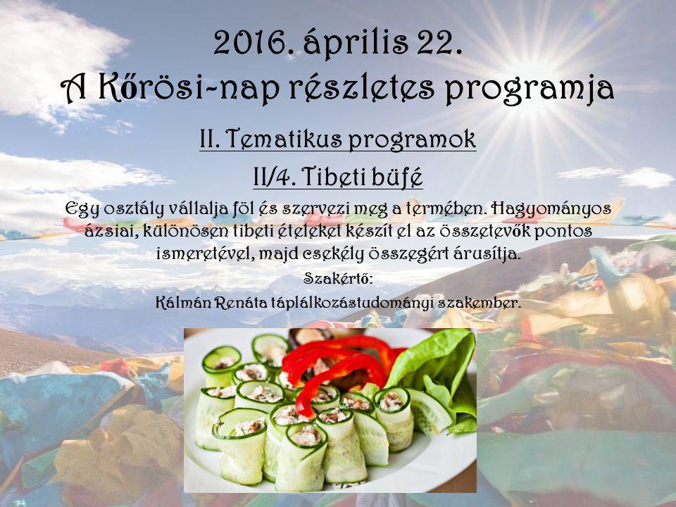 2016. április 22. A K ő rösi-nap részletes programja II. Tematikus programok II/4. Tibeti büfé Egy osztály vállalja föl és szervezi meg a termében. Ha