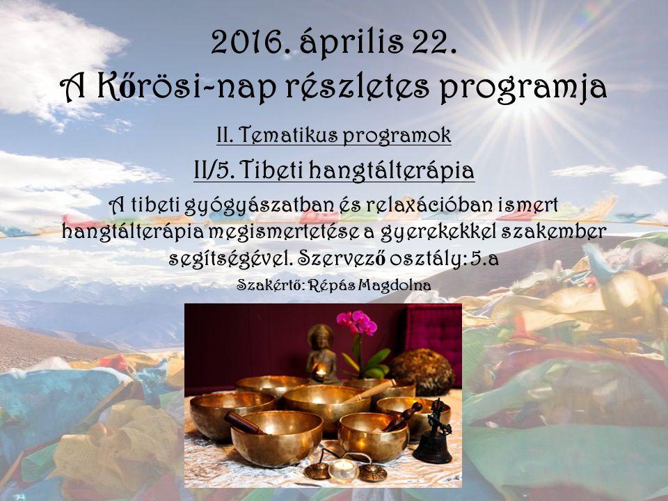 2016. április 22. A K ő rösi-nap részletes programja II. Tematikus programok II/5. Tibeti hangtálterápia A tibeti gyógyászatban és relaxációban ismert
