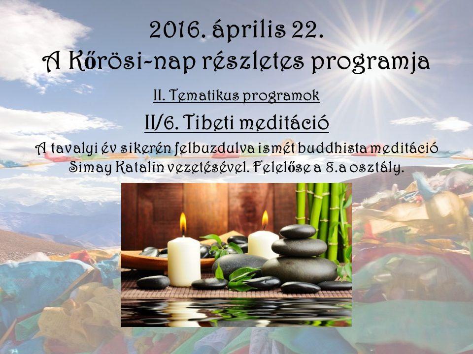 2016. április 22. A K ő rösi-nap részletes programja II. Tematikus programok II/6. Tibeti meditáció A tavalyi év sikerén felbuzdulva ismét buddhista m
