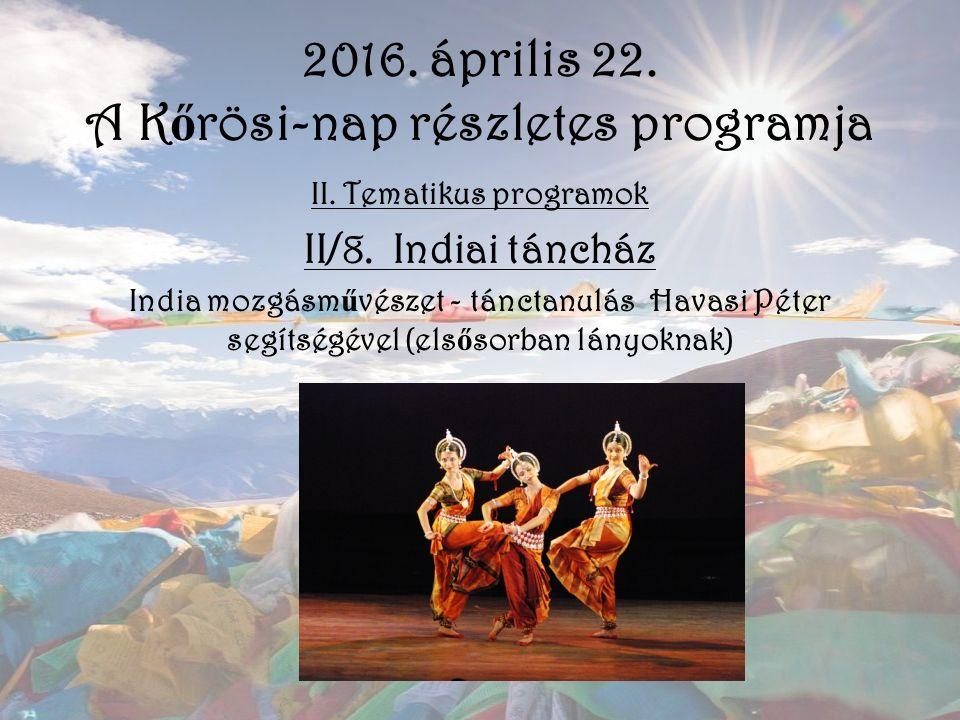 2016. április 22. A K ő rösi-nap részletes programja II. Tematikus programok II/8. Indiai táncház India mozgásm ű vészet - tánctanulás Havasi Péter se
