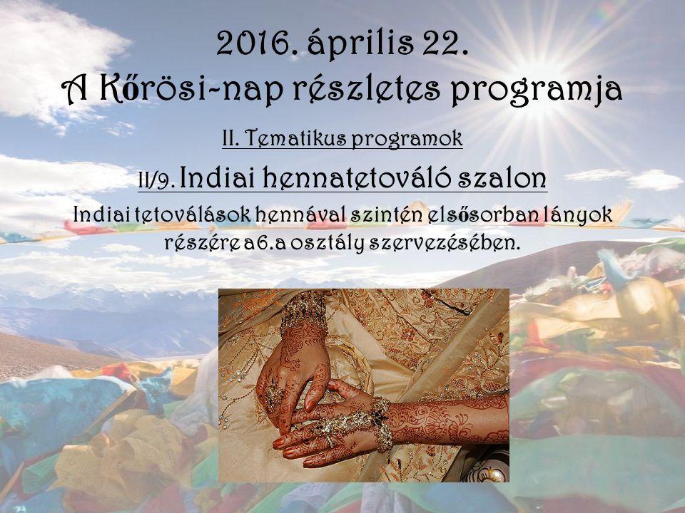 2016. április 22. A K ő rösi-nap részletes programja II. Tematikus programok II/9. Indiai hennatetováló szalon Indiai tetoválások hennával szintén els