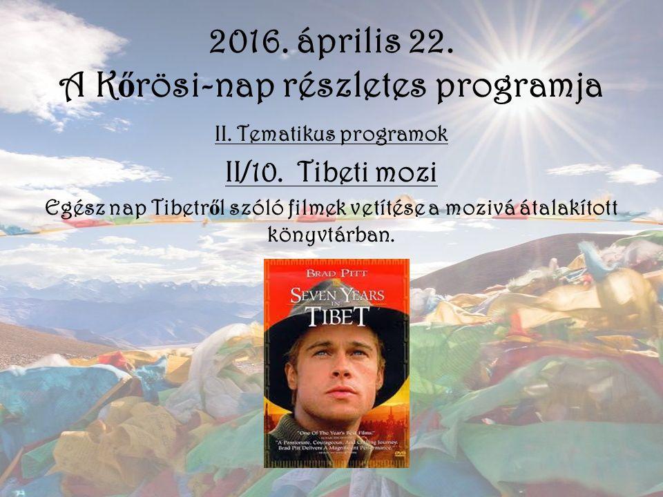 2016. április 22. A K ő rösi-nap részletes programja II. Tematikus programok II/10. Tibeti mozi Egész nap Tibetr ő l szóló filmek vetítése a mozivá át