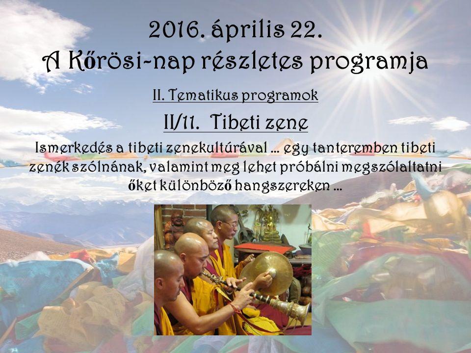 2016. április 22. A K ő rösi-nap részletes programja II. Tematikus programok II/11. Tibeti zene Ismerkedés a tibeti zenekultúrával … egy tanteremben t