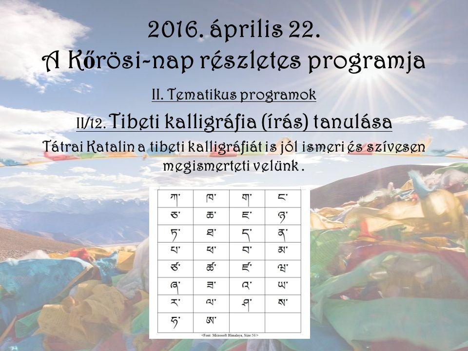 2016. április 22. A K ő rösi-nap részletes programja II. Tematikus programok II/12. Tibeti kalligráfia (írás) tanulása Tátrai Katalin a tibeti kalligr