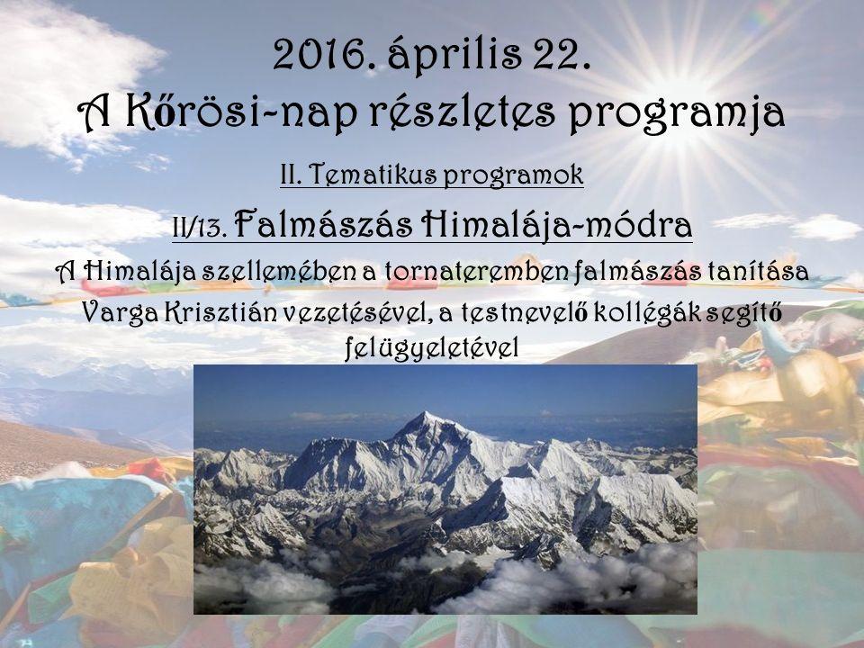 2016. április 22. A K ő rösi-nap részletes programja II. Tematikus programok II/13. Falmászás Himalája-módra A Himalája szellemében a tornateremben fa