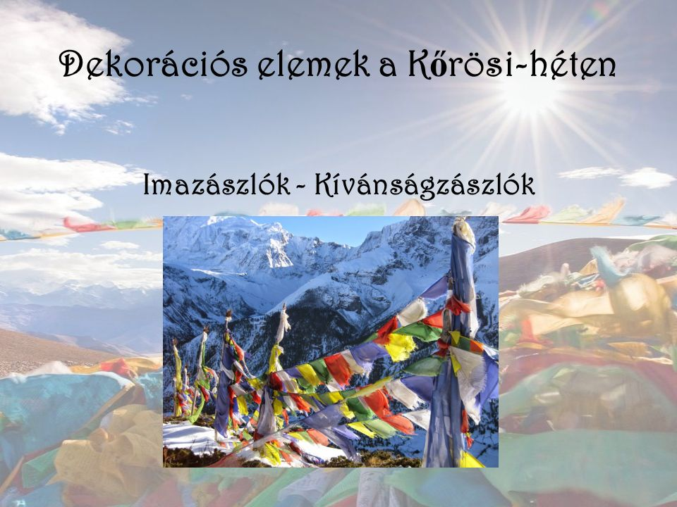 Dekorációs elemek a K ő rösi-héten Imazászlók - Kívánságzászlók