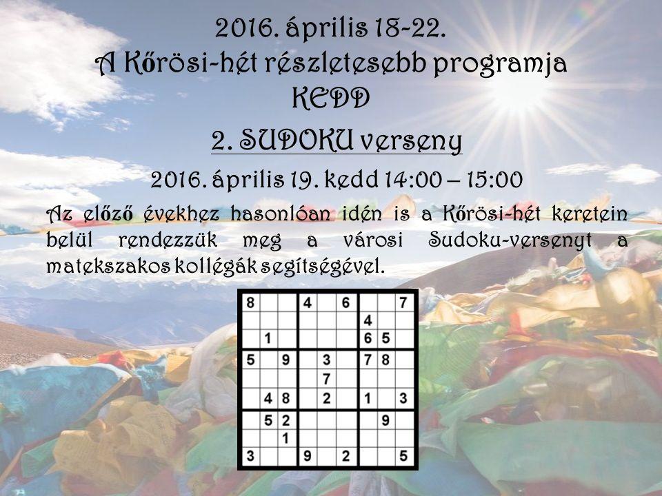 2016. április 18-22. A K ő rösi-hét részletesebb programja KEDD 2. SUDOKU verseny 2016. április 19. kedd 14:00 – 15:00 Az el ő z ő évekhez hasonlóan i