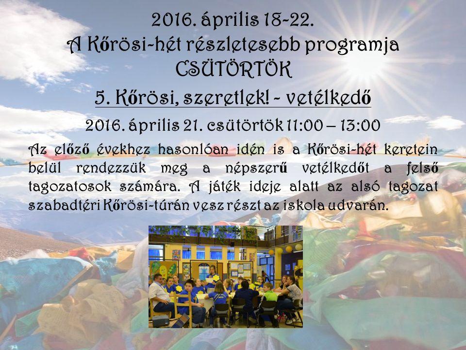 2016. április 18-22. A K ő rösi-hét részletesebb programja CSÜTÖRTÖK 5. K ő rösi, szeretlek! - vetélked ő 2016. április 21. csütörtök 11:00 – 13:00 Az