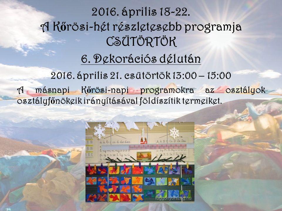 2016. április 18-22. A K ő rösi-hét részletesebb programja CSÜTÖRTÖK 6. Dekorációs délután 2016. április 21. csütörtök 13:00 – 15:00 A másnapi K ő rös
