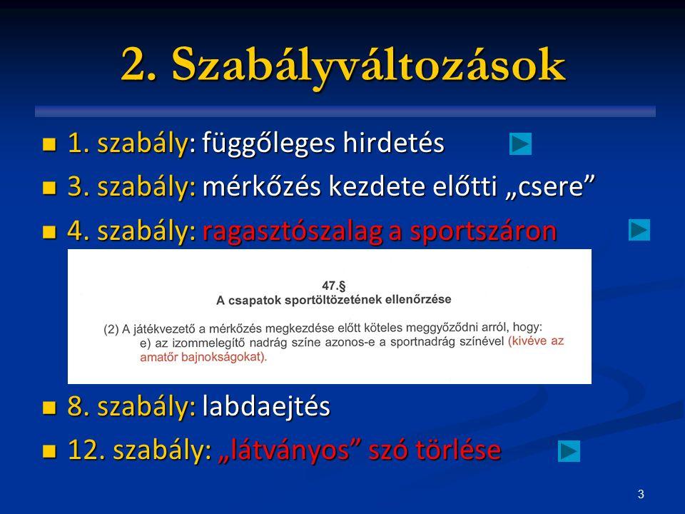 3 2. Szabályváltozások 1. szabály: függőleges hirdetés 1.
