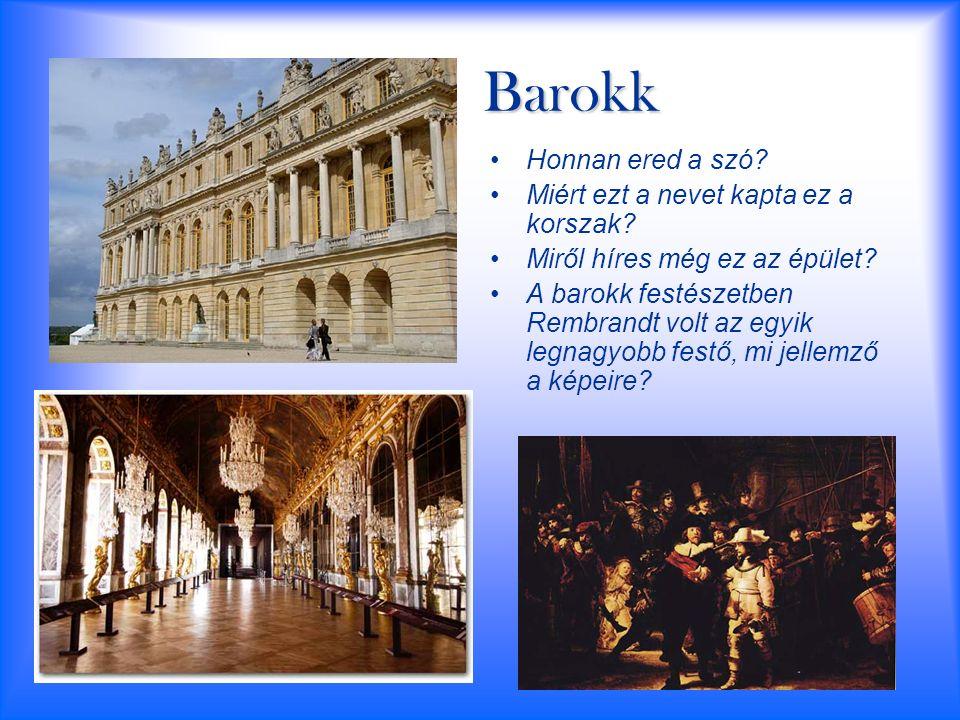 Barokk Honnan ered a szó? Miért ezt a nevet kapta ez a korszak? Miről híres még ez az épület? A barokk festészetben Rembrandt volt az egyik legnagyobb