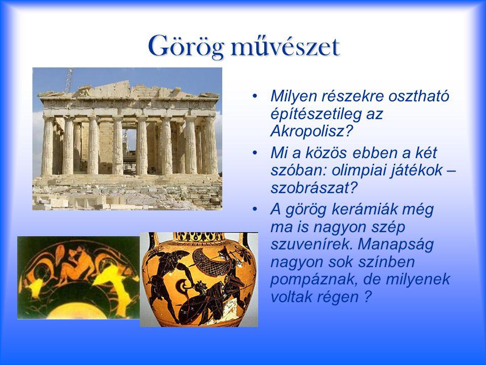 Görög m ű vészet Milyen részekre osztható építészetileg az Akropolisz? Mi a közös ebben a két szóban: olimpiai játékok – szobrászat? A görög kerámiák