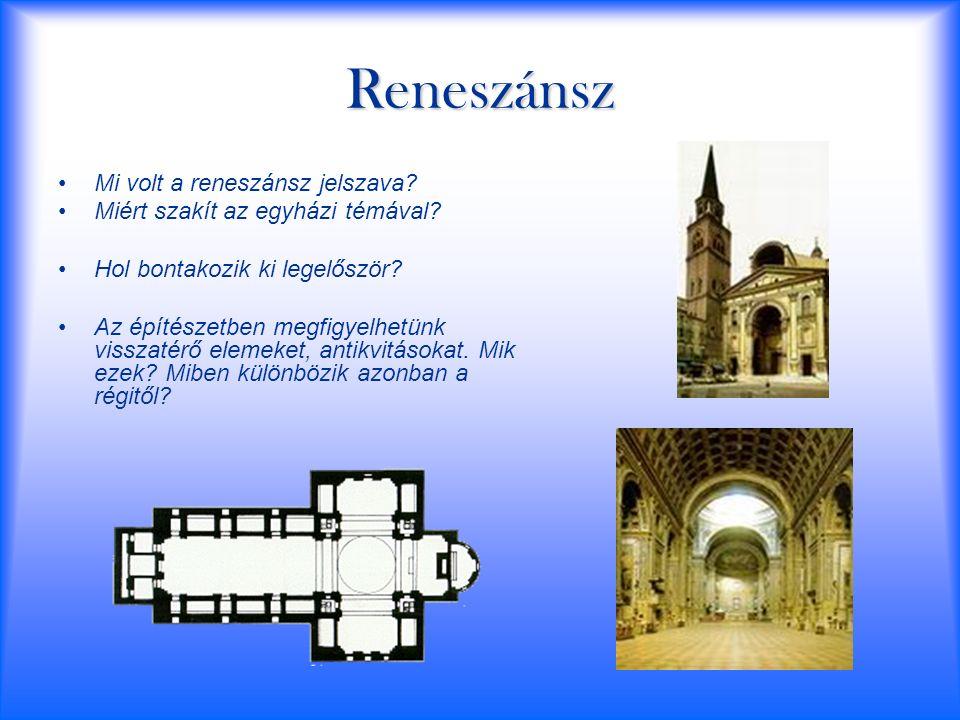 Reneszánsz Mi volt a reneszánsz jelszava? Miért szakít az egyházi témával? Hol bontakozik ki legelőször? Az építészetben megfigyelhetünk visszatérő el