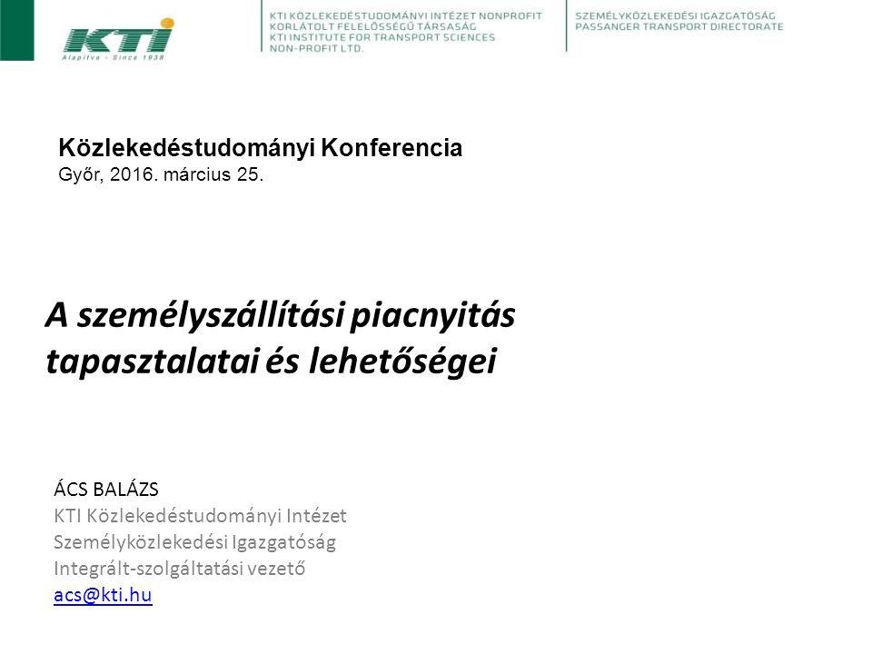 A személyszállítási piacnyitás tapasztalatai és lehetőségei Közlekedéstudományi Konferencia Győr, 2016.