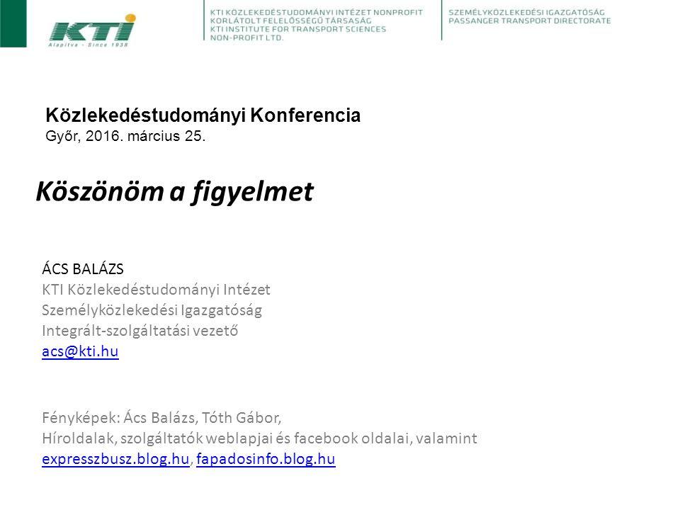 Köszönöm a figyelmet Közlekedéstudományi Konferencia Győr, 2016.