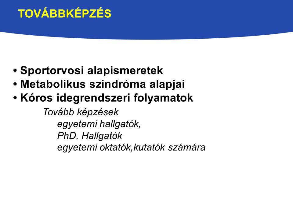 TOVÁBBKÉPZÉS Sportorvosi alapismeretek Metabolikus szindróma alapjai Kóros idegrendszeri folyamatok Tovább képzések egyetemi hallgatók, PhD.