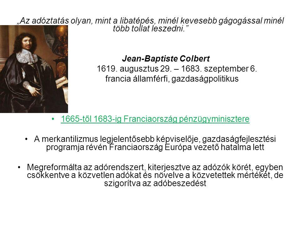 """""""Az adóztatás olyan, mint a libatépés, minél kevesebb gágogással minél több tollat leszedni. Jean-Baptiste Colbert 1619."""