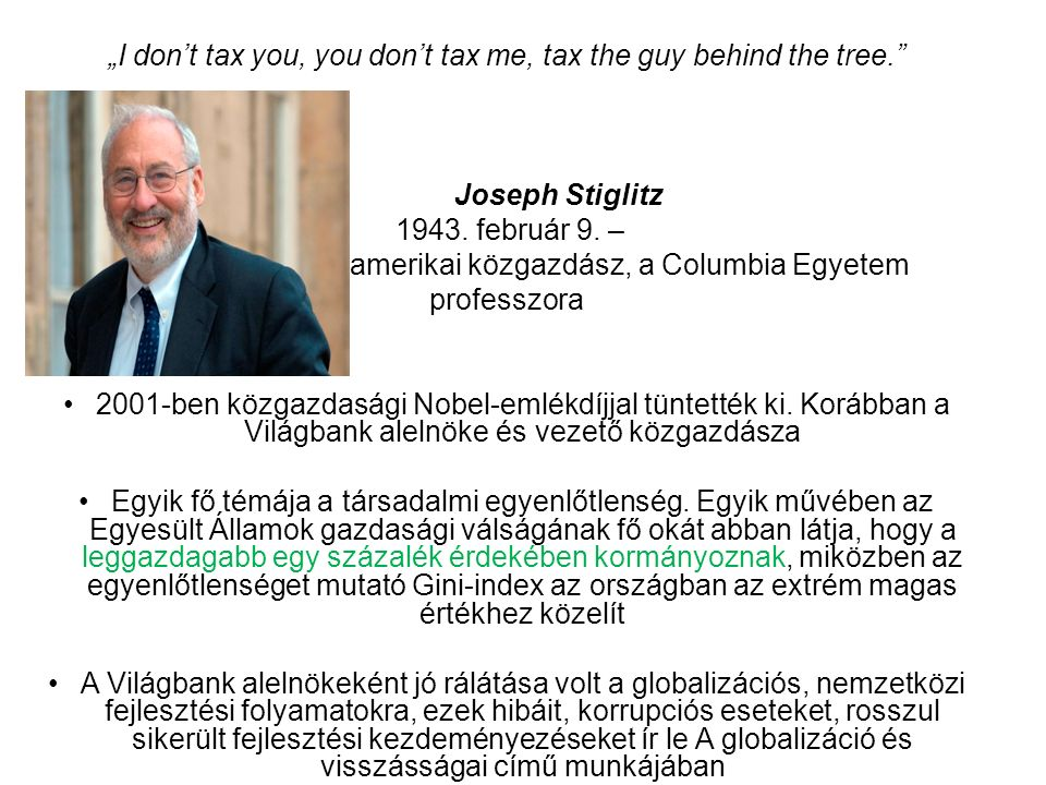 """I don't tax you, you don't tax me, tax the guy behind the tree. Joseph Stiglitz 1943."