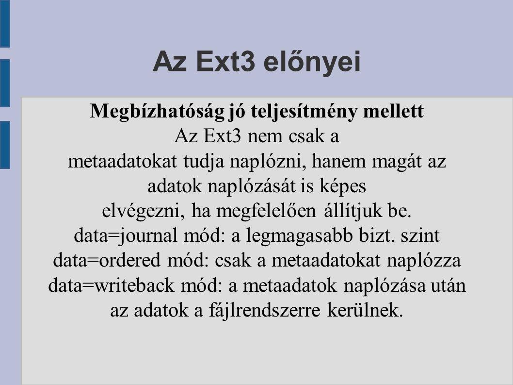 Az Ext3 előnyei Megbízhatóság jó teljesítmény mellett Az Ext3 nem csak a metaadatokat tudja naplózni, hanem magát az adatok naplózását is képes elvégezni, ha megfelelően állítjuk be.