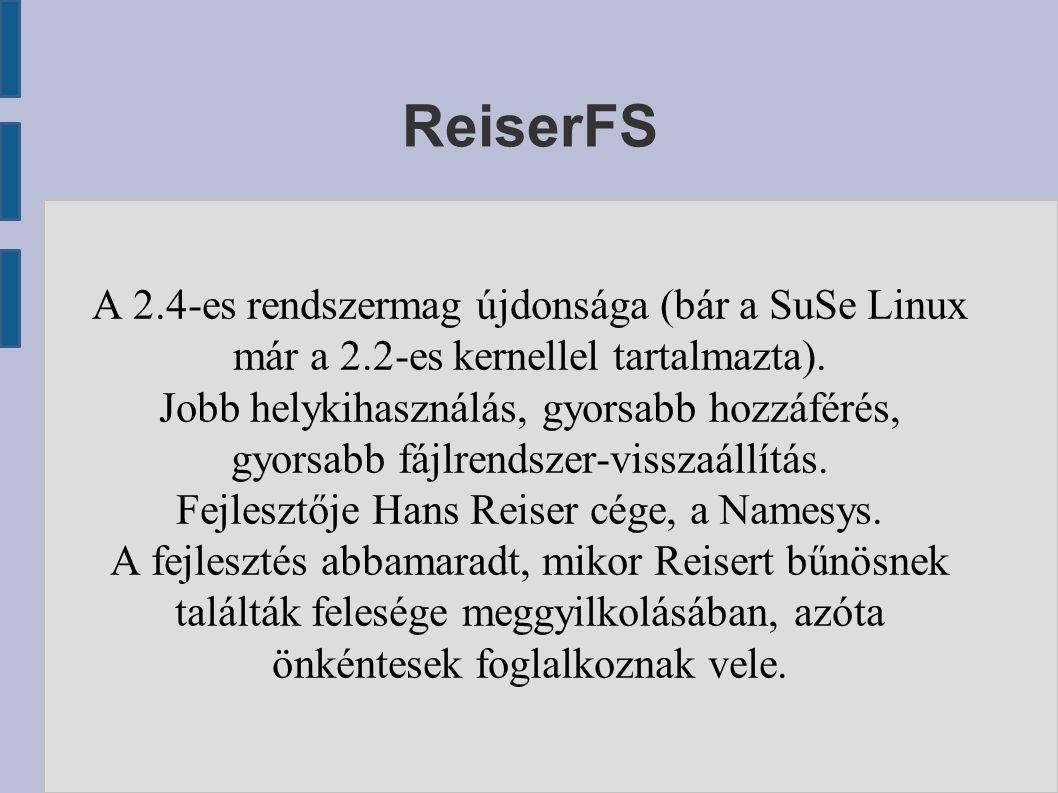 ReiserFS A 2.4-es rendszermag újdonsága (bár a SuSe Linux már a 2.2-es kernellel tartalmazta).