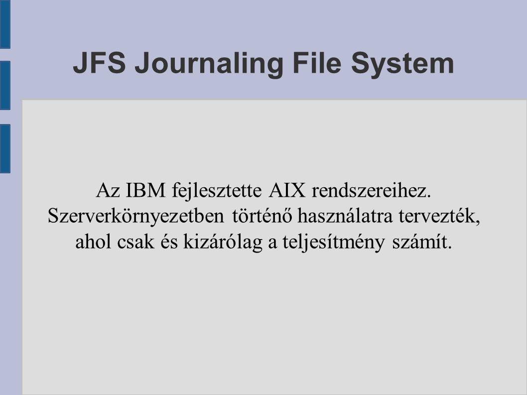 JFS Journaling File System Az IBM fejlesztette AIX rendszereihez.